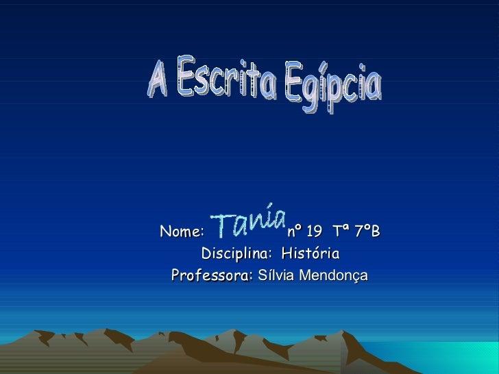 Nome:  nº 19  Tª 7ºB Disciplina:  História Professora:  Sílvia Mendonça A Escrita Egípcia