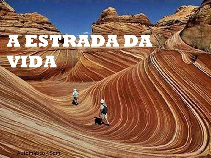 A ESTRADA DA VIDA Automático / Som
