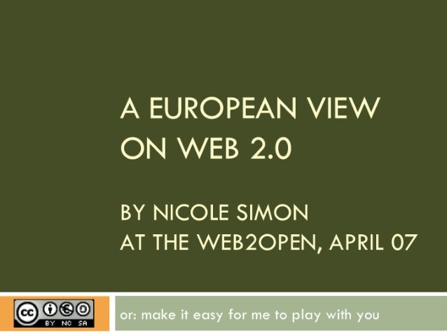 A EUROPEAN / lE/ V ON / V EB 20  BY NICOLE SIMON AT THE WEB2OPEN,  APRIL 07        or:  make it easy for me to play with you