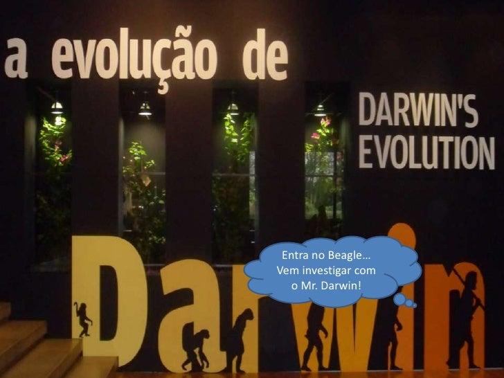 Entra no Beagle…Vem investigar com   o Mr. Darwin!