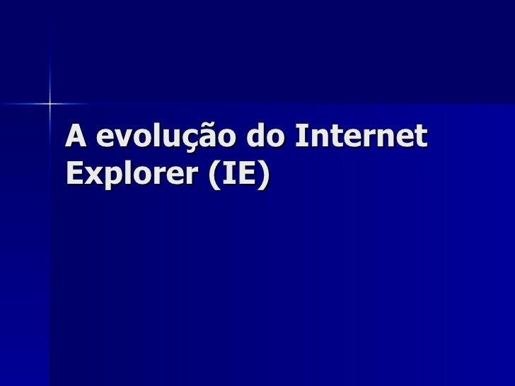 A evolução do Internet Explorer (IE)