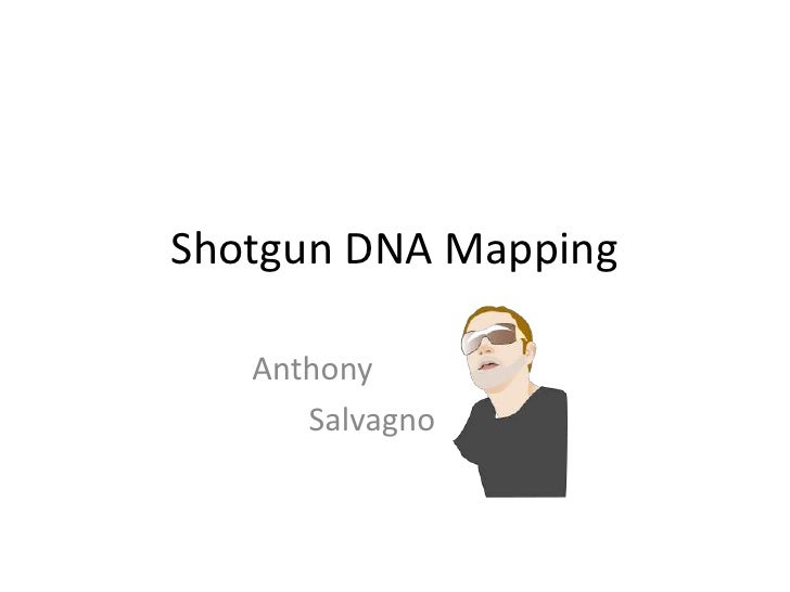 Shotgun DNA Mapping<br />Anthony <br />Salvagno<br />