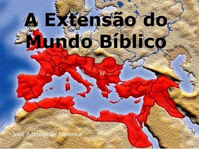 A Extensão do Mundo Bíblico José Adelson de Noronha