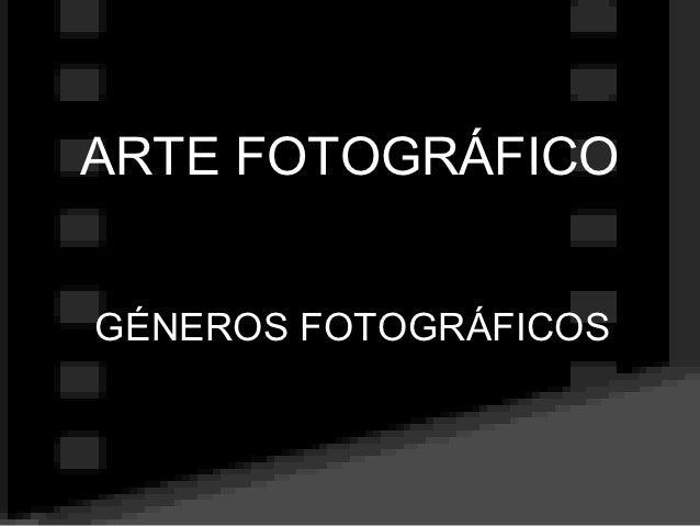 ARTE FOTOGRÁFICOGÉNEROS FOTOGRÁFICOS