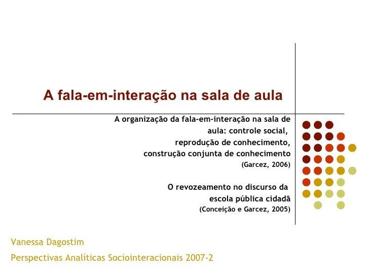A fala-em-interação na sala de aula A organização da fala-em-interação na sala de aula: controle social,  reprodução de co...