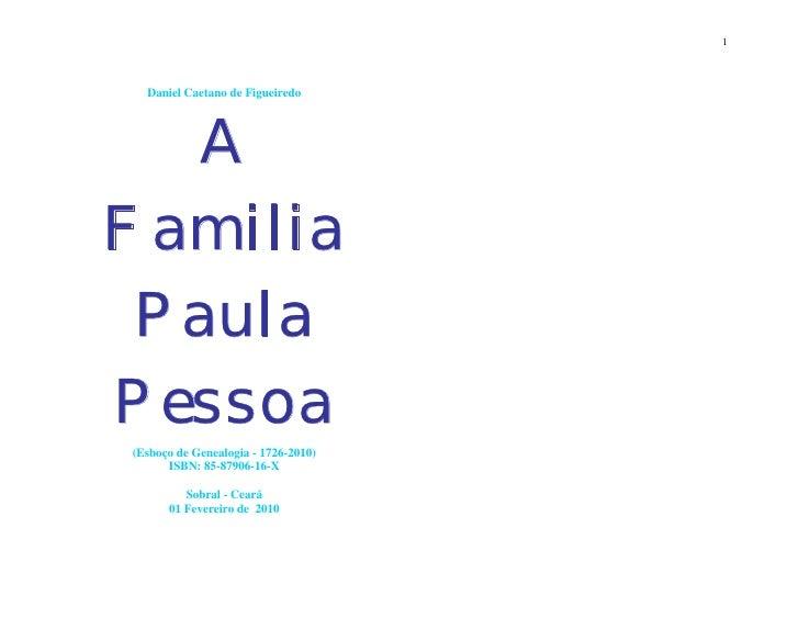 1  Daniel Caetano de Figueiredo   AFamilia PaulaPessoa(Esboço de Genealogia - 1726-2010)      ISBN: 85-87906-16-X         ...