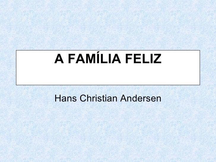 A FAMÍLIA FELIZ Hans Christian Andersen