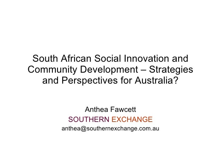 South African Social Innovation and Community Development – Strategies    and Perspectives for Australia?              Ant...