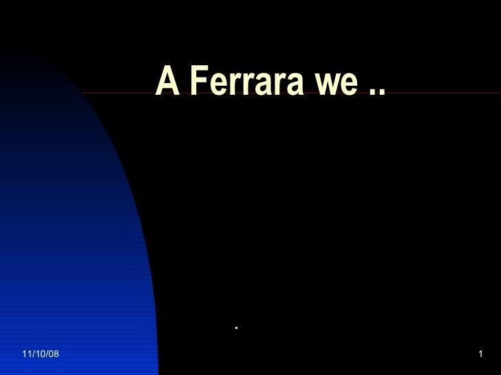 A Ferrara we ..  05/06/09