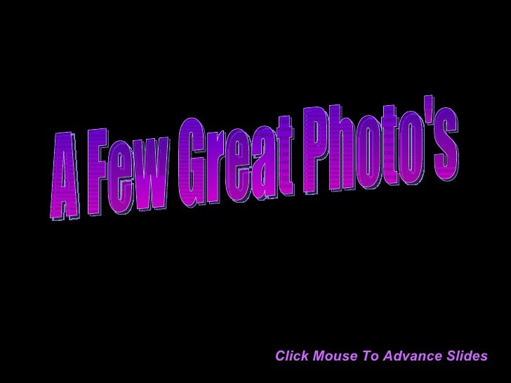 A Few Great Photo's Click Mouse To Advance Slides