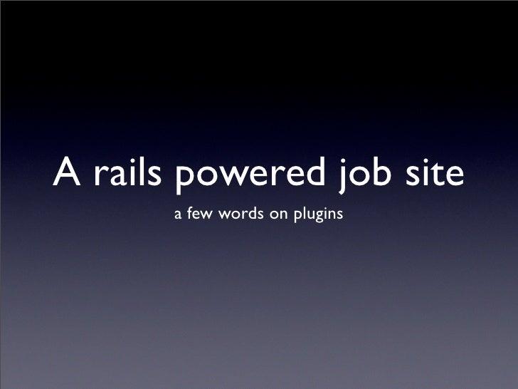 A rails powered job site        a few words on plugins