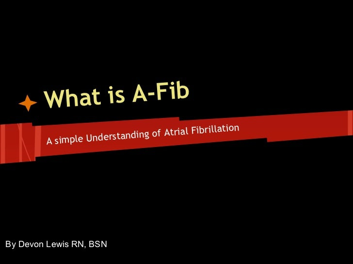 What is A-Fib                                                   tion                        tanding of Atrial Fibrilla    ...