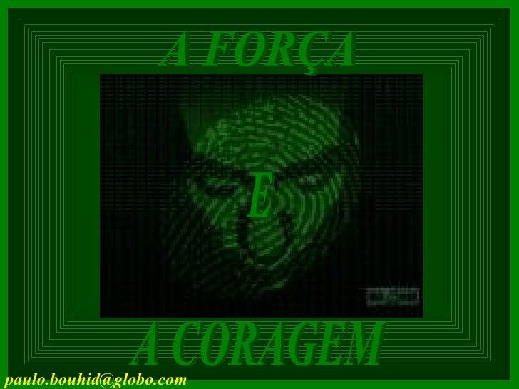 A FORÇA A CORAGEM E [email_address]