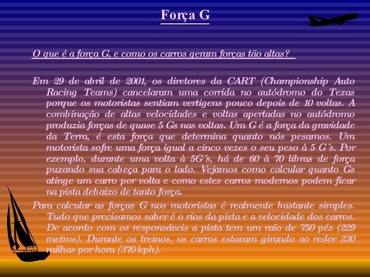 Força G <ul><li>O que é a força G, e como os carros geram forças tão altas?  </li></ul><ul><li>Em 29 de abril de 2001, os ...