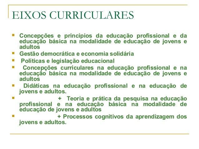 EIXOS CURRICULARES  Concepções e princípios da educação profissional e da educação básica na modalidade de educação de jo...