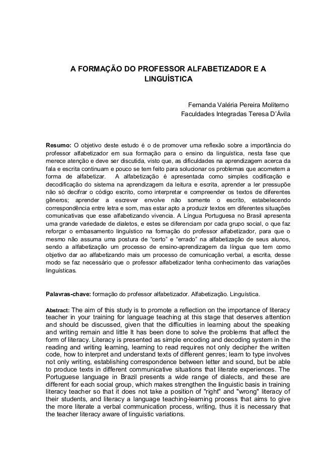 A FORMAÇÃO DO PROFESSOR ALFABETIZADOR E A LINGUÍSTICA Fernanda Valéria Pereira Moliterno Faculdades Integradas Teresa D'Áv...