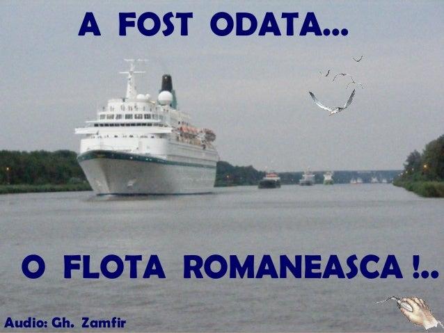 A FOST ODATA… O FLOTA ROMANEASCA !.. Audio: Gh. Zamfir