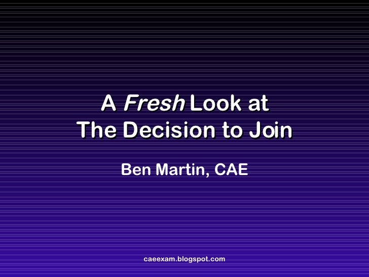 A  Fresh  Look at The Decision to Join Ben Martin, CAE