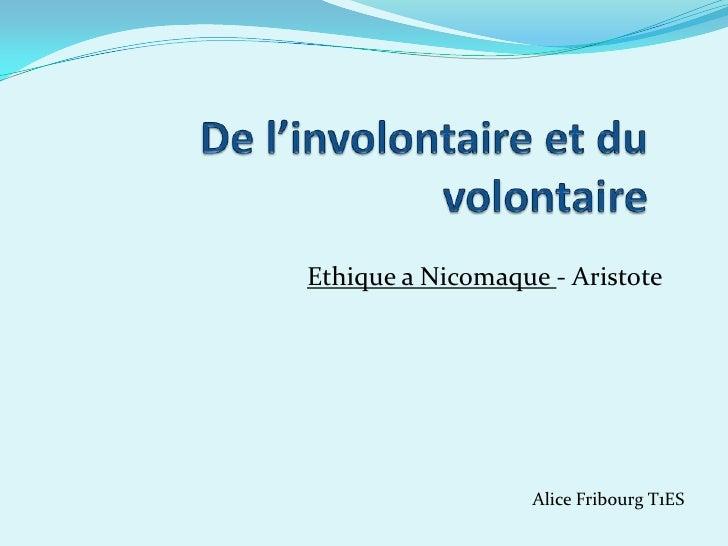 De l'involontaire et du volontaire<br />Ethique a Nicomaque - Aristote<br />Votretexteici<br />Alice Fribourg T1ES <br />