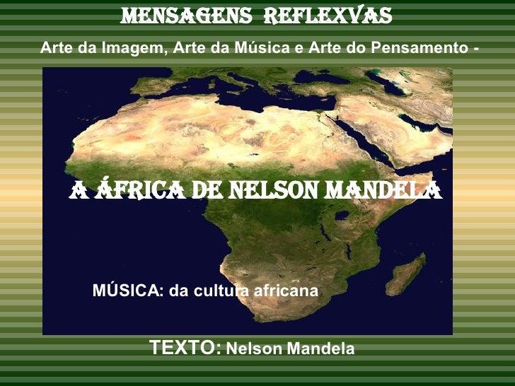 MENSAGENS  REFLEXVAS   Arte da Imagem, Arte da Música e Arte do Pensamento - A ÁFRICA de nelson maNdela MÚSICA: da cultura...