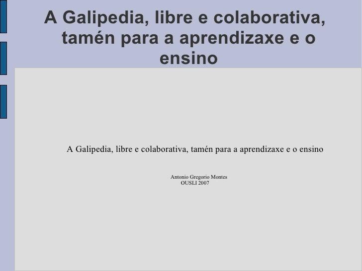 A Galipedia, libre e colaborativa,   tamén para a aprendizaxe e o               ensino      A Galipedia, libre e colaborat...