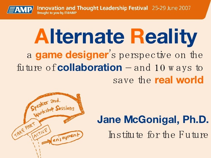 A lternate  R eality  a  game designer 's perspective on the future of  collaboration  – and 10 ways to save the  real wor...