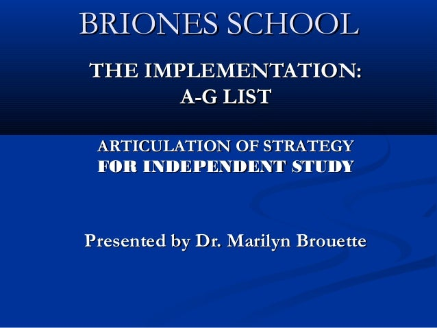 BRIONES SCHOOLBRIONES SCHOOL THE IMPLEMENTATION:THE IMPLEMENTATION: A-G LISTA-G LIST ARTICULATION OF STRATEGYARTICULATION ...