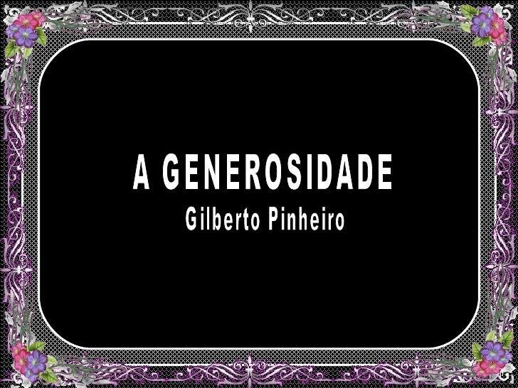 A GENEROSIDADE Gilberto Pinheiro
