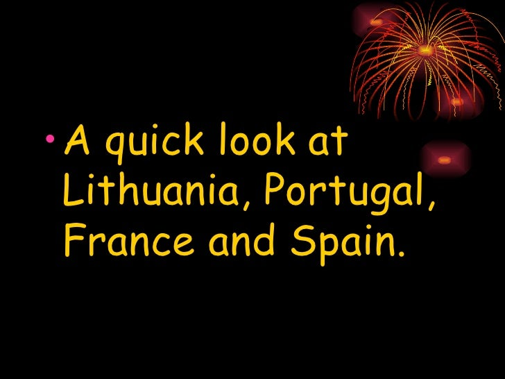 <ul><li>A quick look at Lithuania, Portugal, France and Spain. </li></ul>