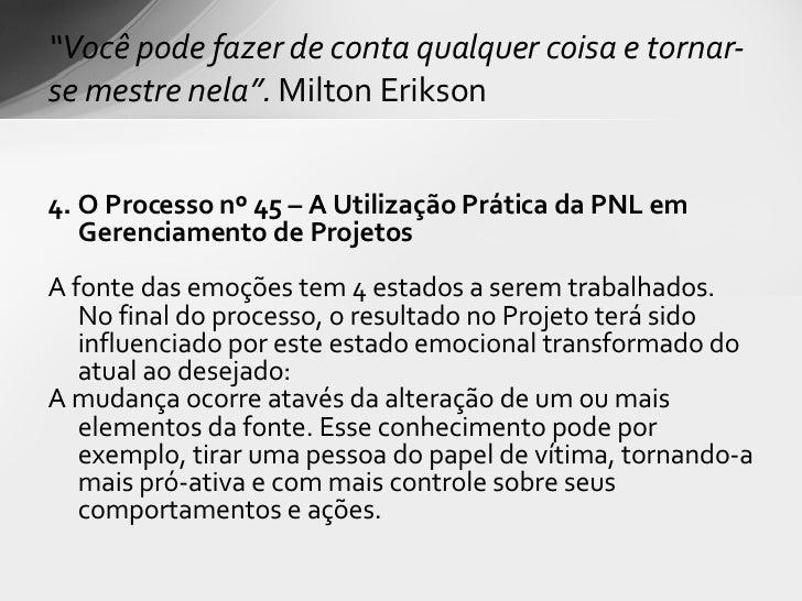 <ul><li>4. O Processo nº 45 – A Utilização Prática da PNL em Gerenciamento de Projetos </li></ul><ul><li> </li></ul><ul><...