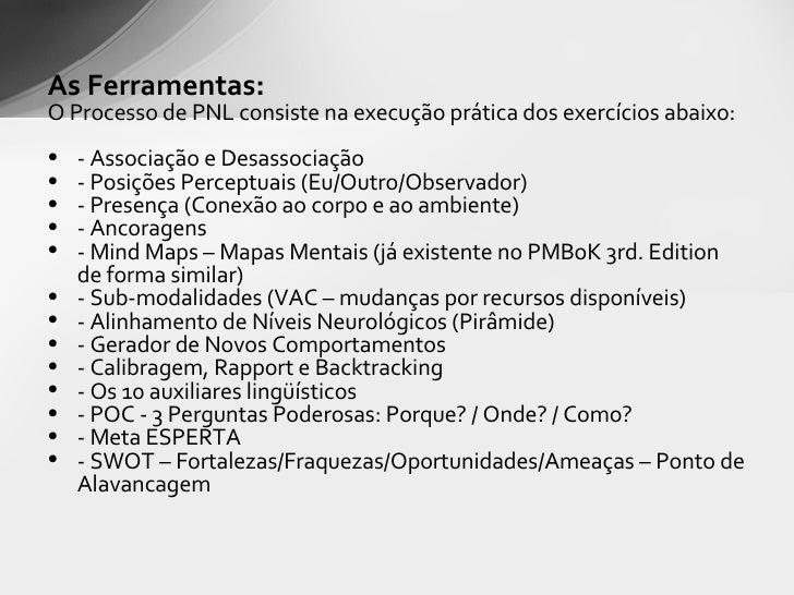 <ul><li>As Ferramentas: </li></ul><ul><li>O Processo de PNL consiste na execução prática dos exercícios abaixo:  </li></ul...
