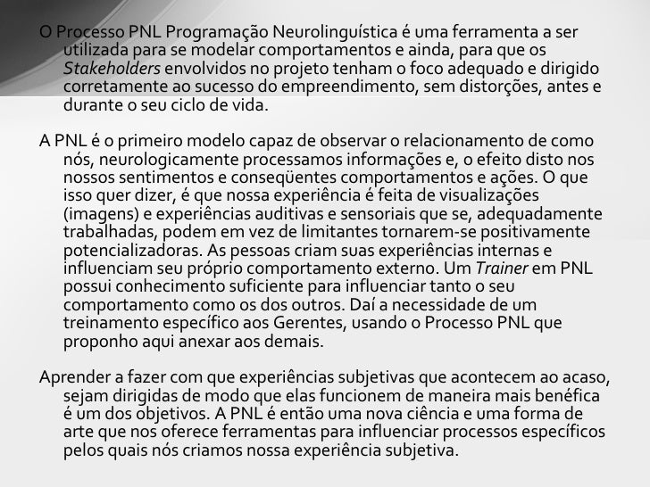 <ul><li>O Processo PNL Programação Neurolinguística é uma ferramenta a ser utilizada para se modelar comportamentos e aind...