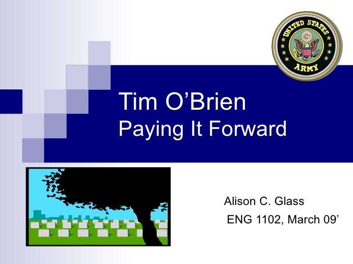 Tim O'Brien Paying It Forward Alison C. Glass ENG 1102, March 09'