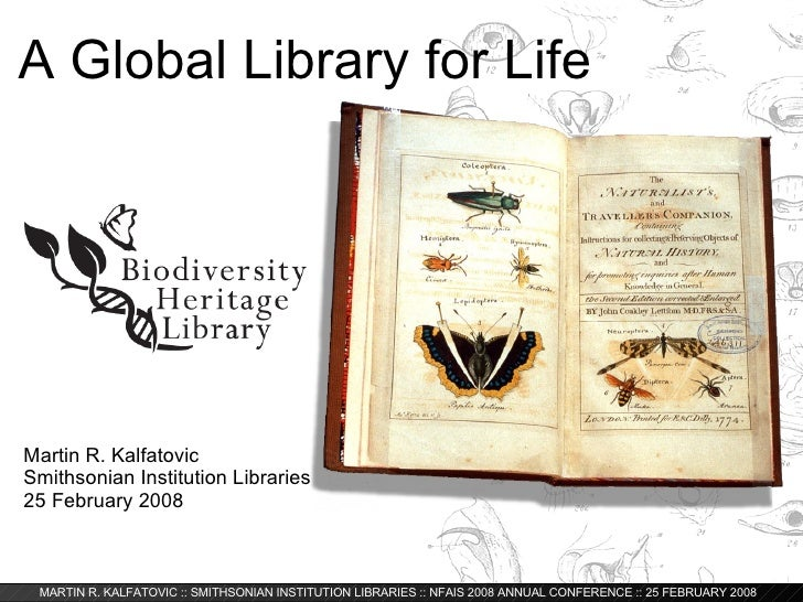 A Global Library for Life Martin R. Kalfatovic Smithsonian Institution Libraries 25 February 2008