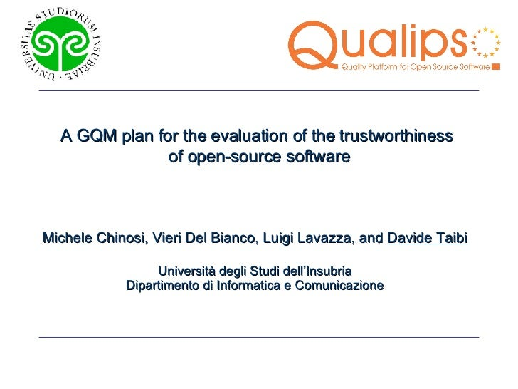 A GQM plan for the evaluation of the trustworthiness  of open-source software Michele Chinosi, Vieri Del Bianco, Luigi Lav...