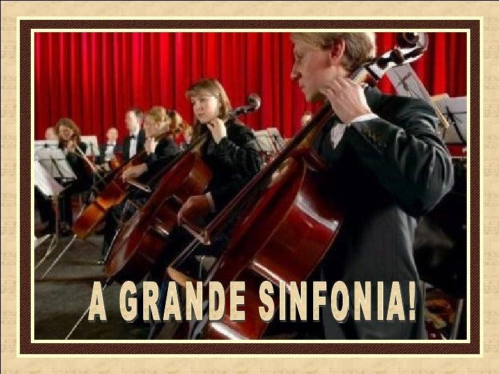 A GRANDE SINFONIA!