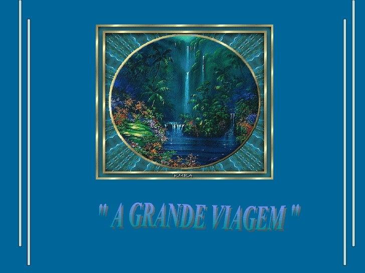 """"""" A GRANDE VIAGEM """""""