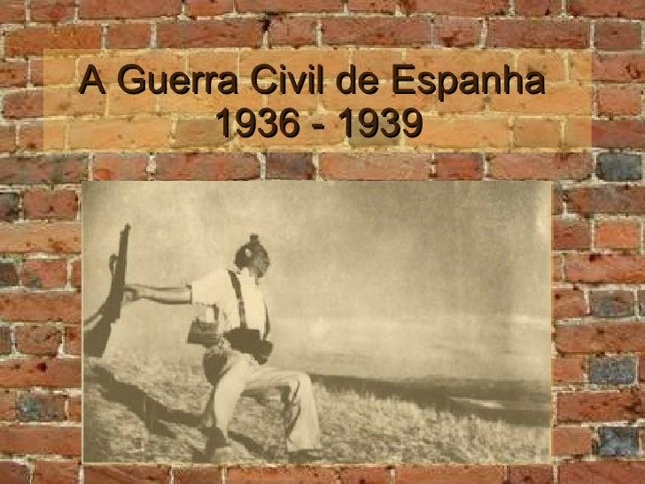 A Guerra Civil de Espanha  1936 - 1939
