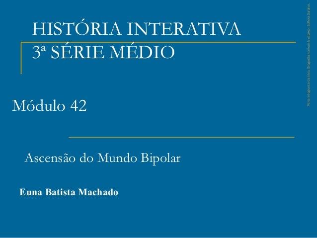 Módulo 42 Ascensão do Mundo Bipolar Euna Batista Machado  Parte integrante da obra Geografia homem & espaço, Editora Sarai...