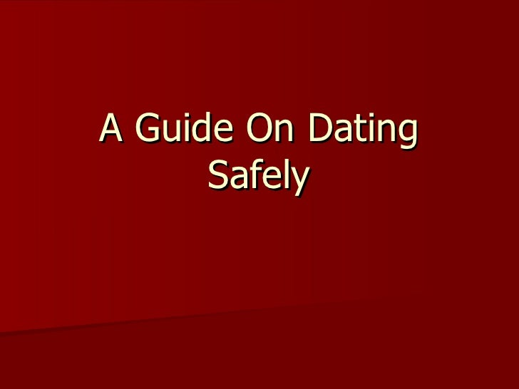 A Guide On Dating Safely