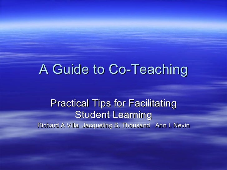 A Guide to Co-Teaching Practical Tips for Facilitating Student Learning Richard A Villa  Jacqueling S. Thousand  Ann I. Ne...