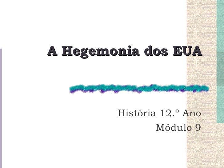 A Hegemonia dos EUA História 12.º Ano Módulo 9