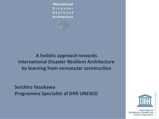 INternational D i s a s t e r R e s i l i e n t Architecture A holistic approach towards International Disaster Resilient ...