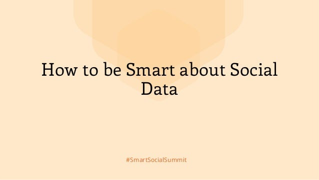 #SmartSocialSummit How to be Smart about Social Data