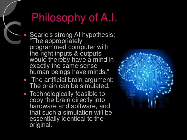 "Philosophy of A.I. Searles strong AI hypothesis: ""The appropriately programmed computer with the right inputs & output..."
