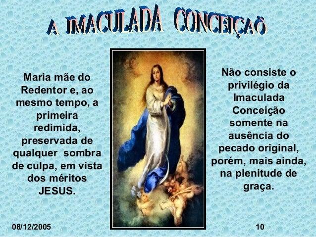 Não consiste o  privilégio da  Imaculada  Conceição  somente na  ausência do  pecado original,  porém, mais ainda,  na ple...