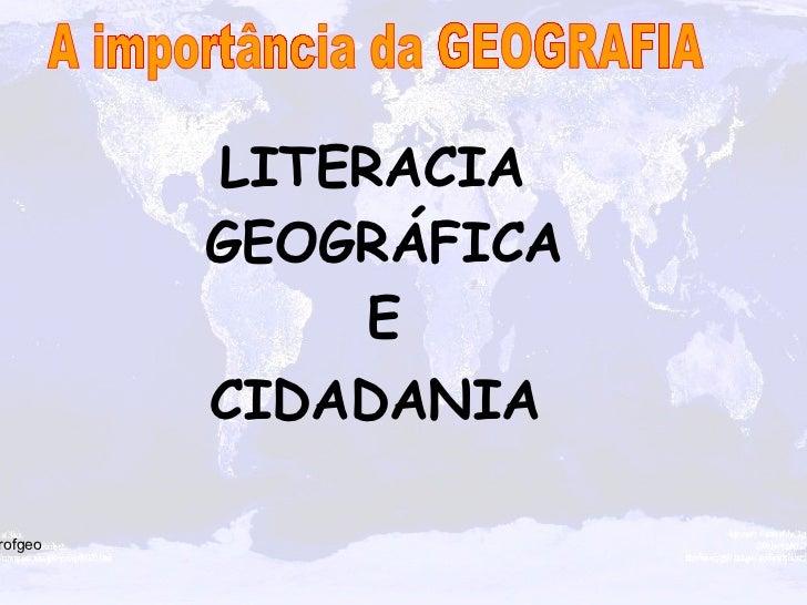 LITERACIA  GEOGRÁFICA E CIDADANIA   A importância da GEOGRAFIA Aprofgeo