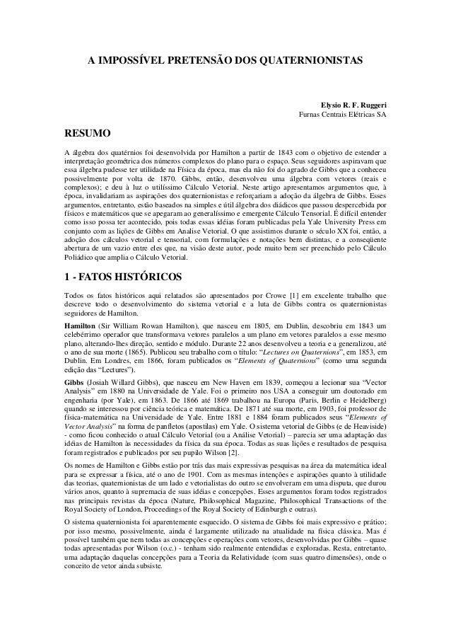 A IMPOSSÍVEL PRETENSÃO DOS QUATERNIONISTASElysio R. F. RuggeriFurnas Centrais Elétricas SARESUMOA álgebra dos quatérnios f...