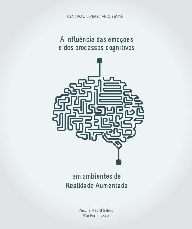 A influencia das emocoes e dos processos cognitivos em ambientes de Realidade Aumentada Priscila Maciel Selmo São Paulo | ...