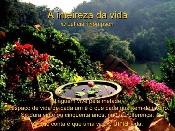 A inteireza da vida                    © Letícia Thompson                 Ninguém vive pela metade.O espaço de vida de cad...